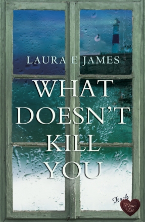What Doesn't Kill You Laura E James_FRONT_150dpi
